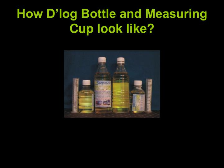 How D'log Bottle and Measuring Cup look like?