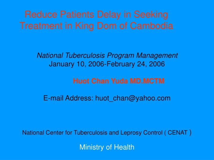Reduce patients delay in seeking treatment in king dom of cambodia