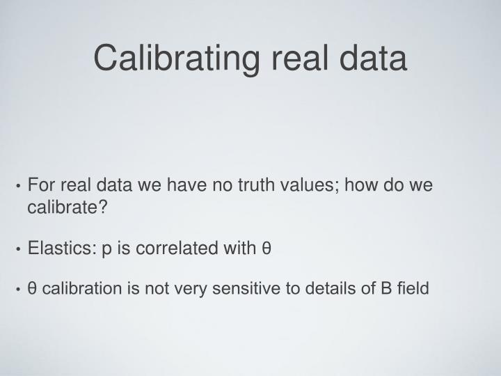 Calibrating real data