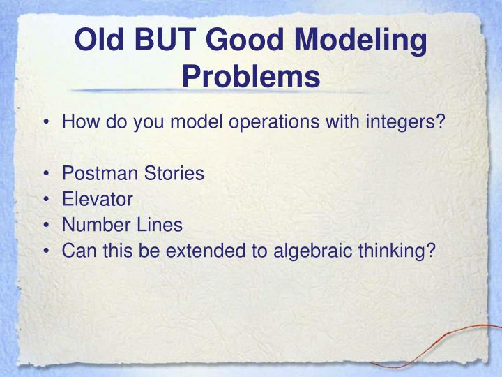 Old BUT Good Modeling Problems
