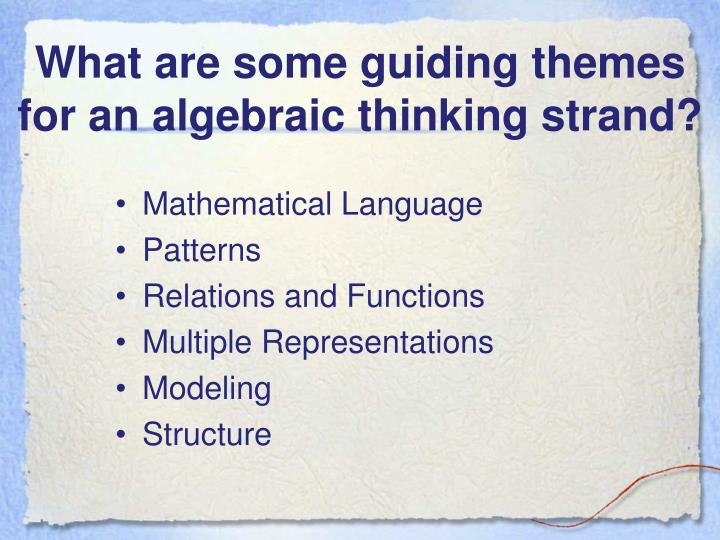 What are some guiding themes for an algebraic thinking strand?