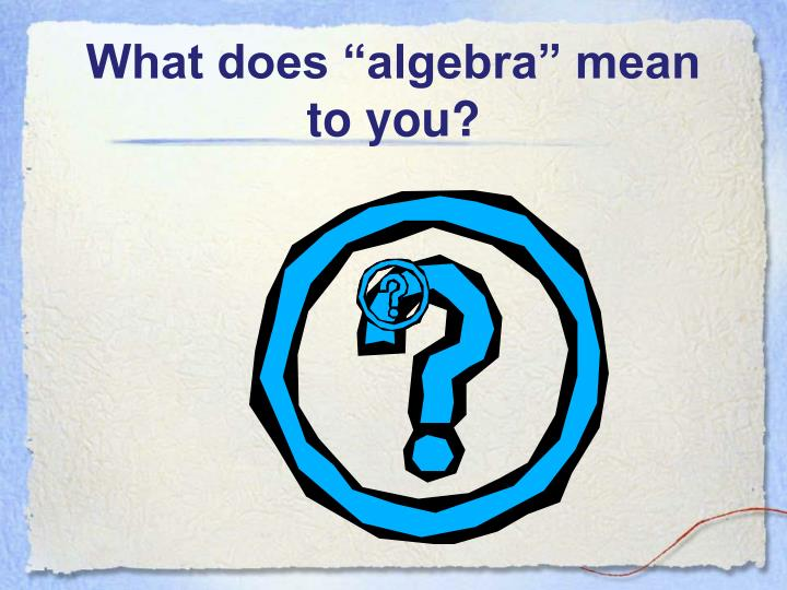 """What does """"algebra"""" mean to you?"""