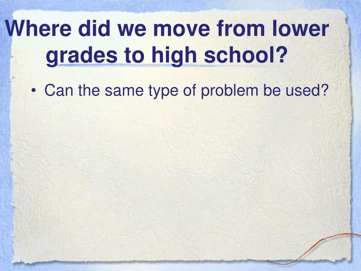 Where did we move from lower grades to high school?
