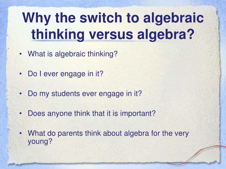 Why the switch to algebraic thinking versus algebra?