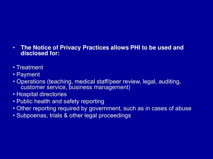 The Notice of Privacy Practices allows PHI to be used and disclosed for:
