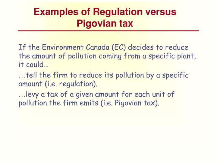 Examples of Regulation versus Pigovian tax