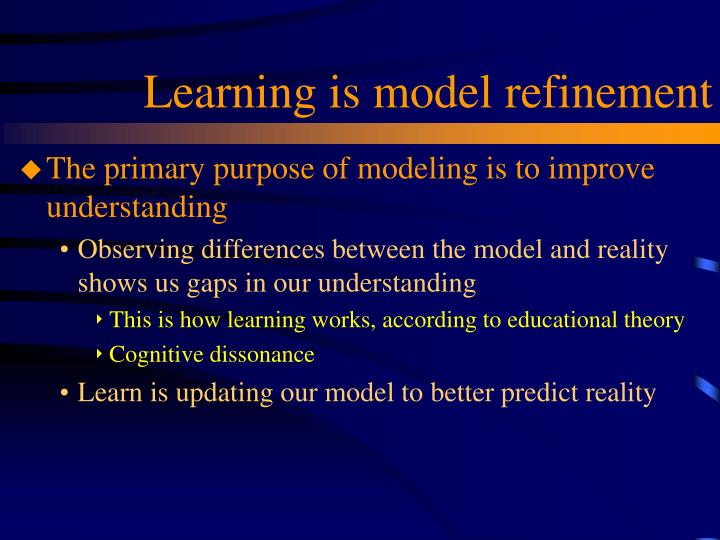 Learning is model refinement