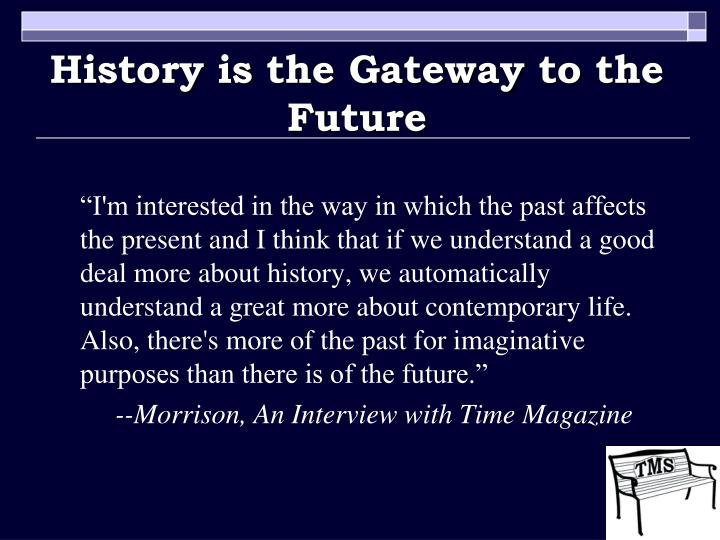 History is the Gateway to the Future