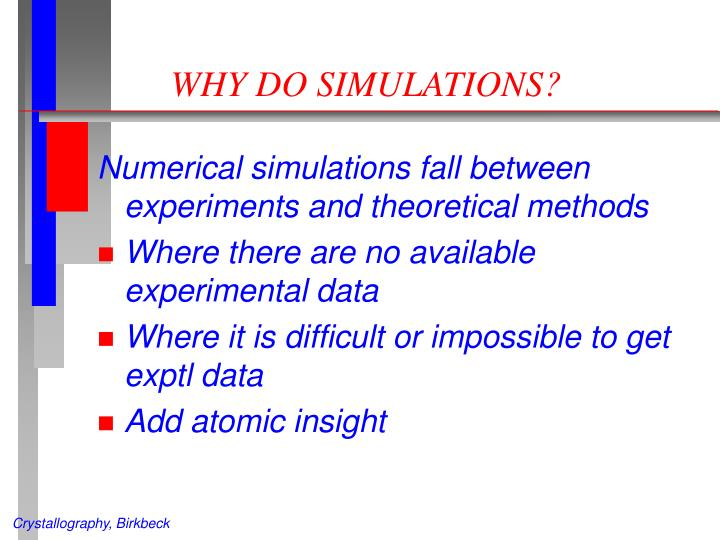 WHY DO SIMULATIONS?
