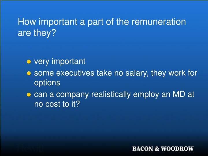 How important a part of the remuneration are they?