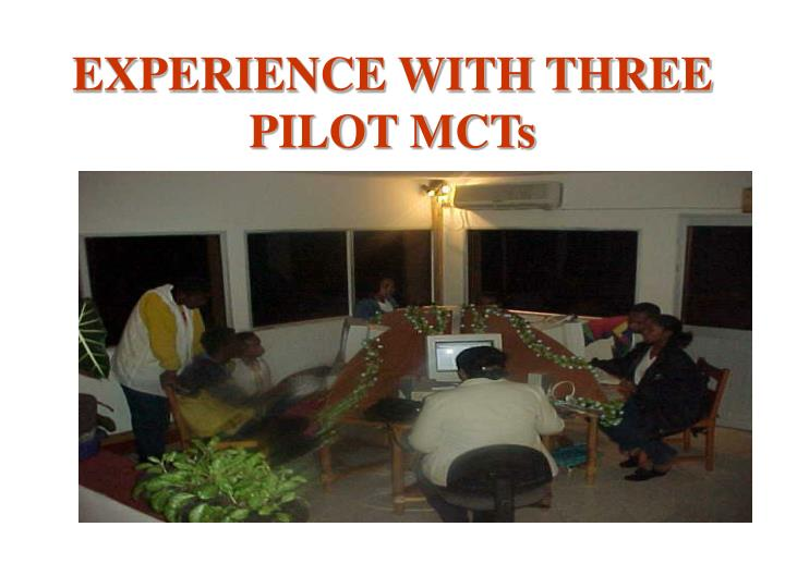 EXPERIENCE WITH THREE PILOT MCTs