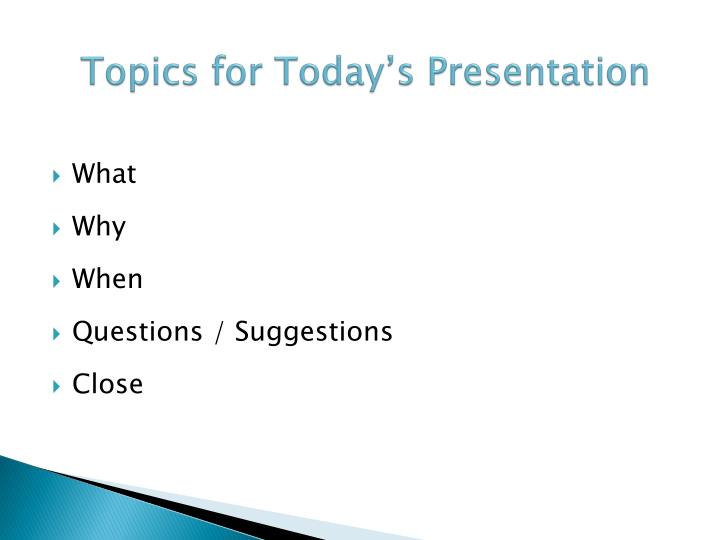 Topics for today s presentation