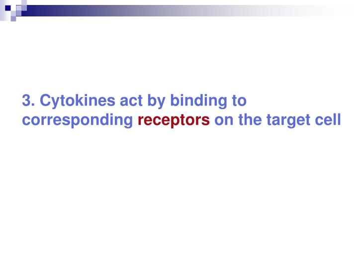 3. Cytokines act by binding to corresponding
