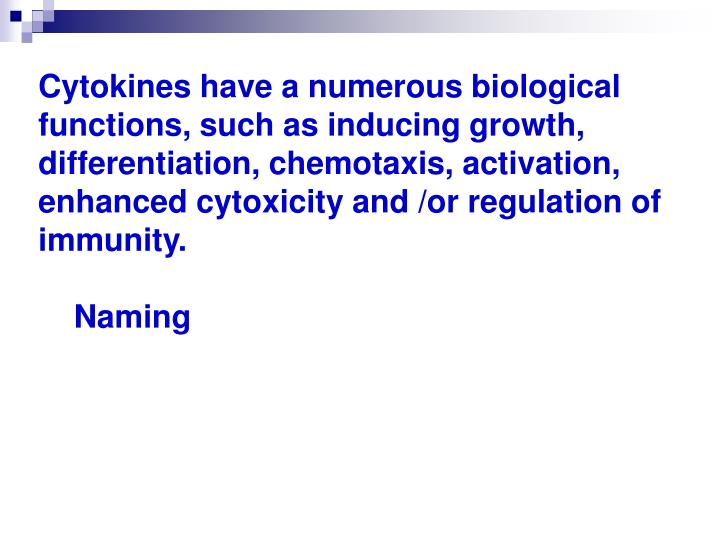 Cytokines have a numerous biological functions, such as inducing growth, differentiation, chemotaxis...