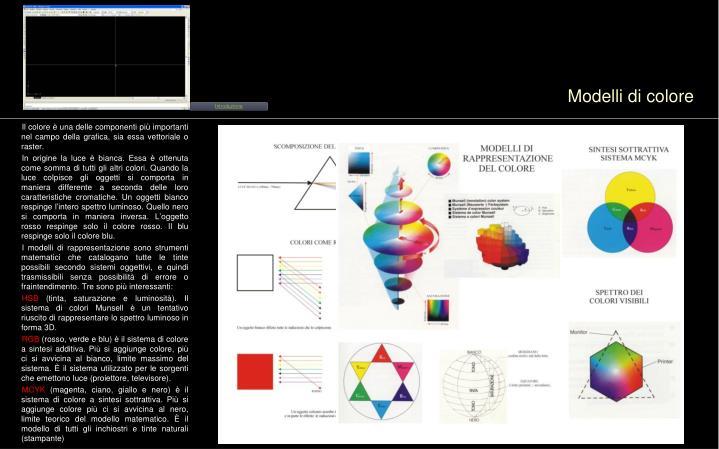 Il colore è una delle componenti più importanti nel campo della grafica, sia essa vettoriale o raster.