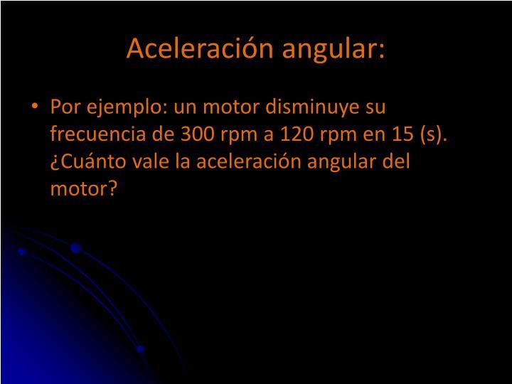 Aceleración angular:
