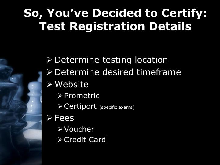 So, You've Decided to Certify: