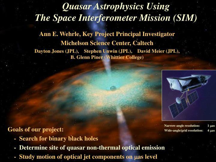 Quasar Astrophysics Using                              The Space Interferometer Mission (SIM)