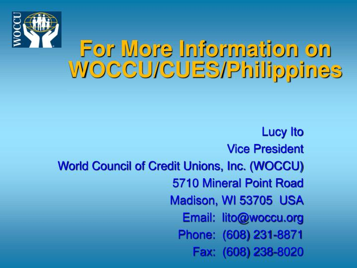 For More Information on WOCCU/CUES/Philippines