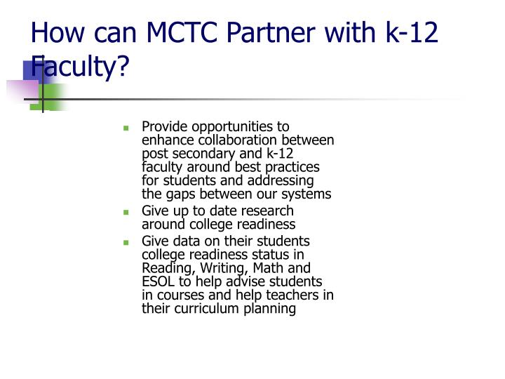 Provide opportunities to enhance collaboration between post secondary and k-12 faculty around best practices for students and addressing the gaps between our systems