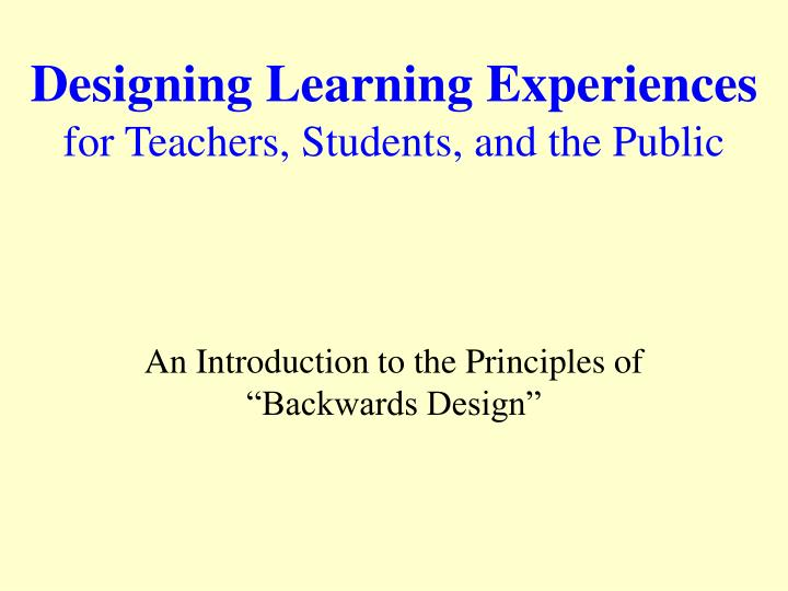 designing learning experiences for teachers students and the public