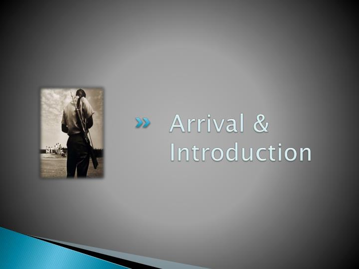 Arrival & Introduction
