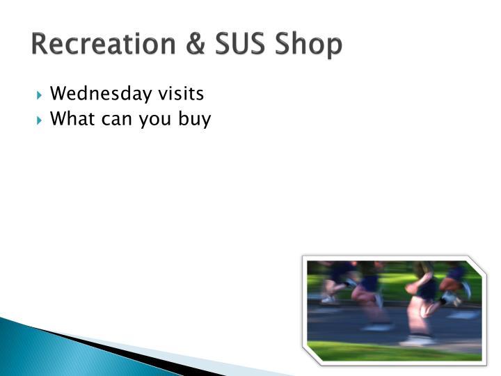 Recreation & SUS Shop