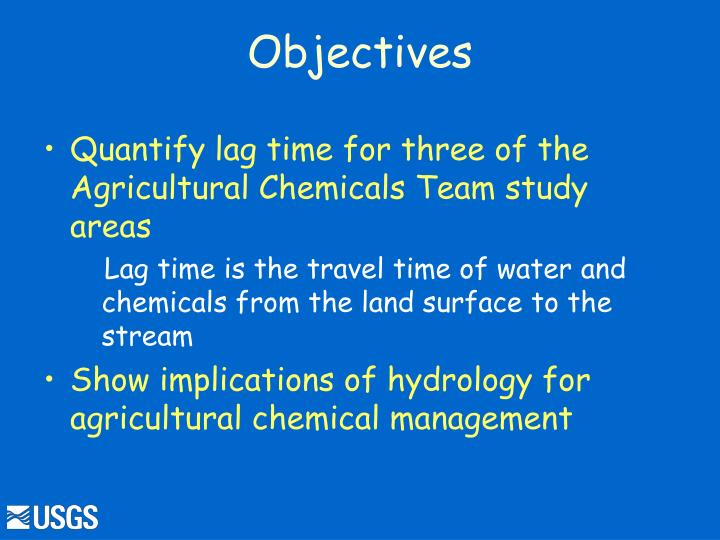 Quantify lag time for three of the Agricultural Chemicals Team study areas