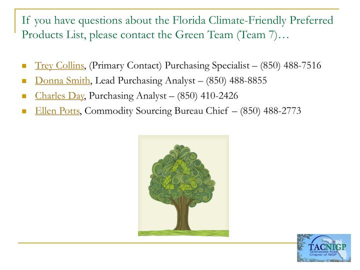 If you have questions about the Florida Climate-Friendly Preferred Products List, please contact the Green Team (Team 7)…