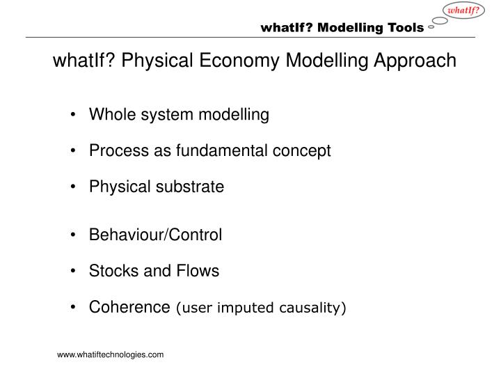 whatIf? Physical Economy Modelling Approach