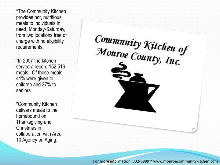 *The Community Kitchen provides hot, nutritious meals to individuals in need, Monday-Saturday, from two locations free of charge with no eligibility requirements.