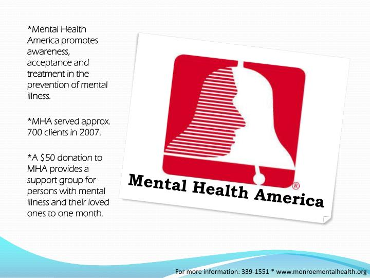 *Mental Health America promotes awareness, acceptance and treatment in the prevention of mental illness.