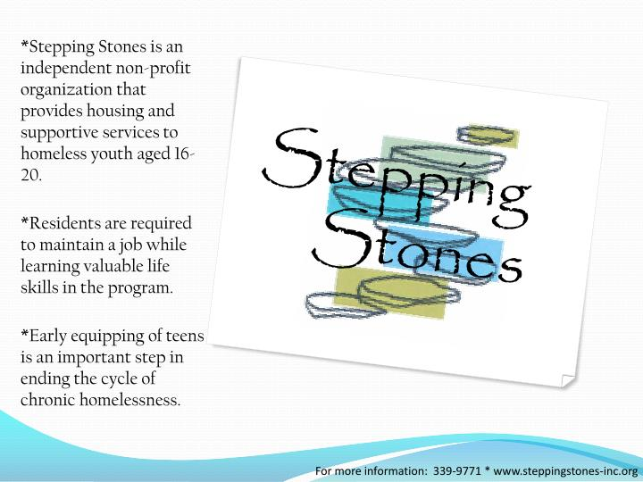 *Stepping Stones is an independent non-profit organization that provides housing and supportive serv...