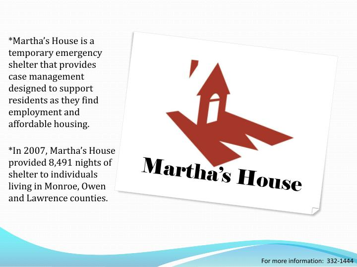 *Martha's House is a temporary emergency shelter that provides case management designed to support residents as they find employment and affordable housing.