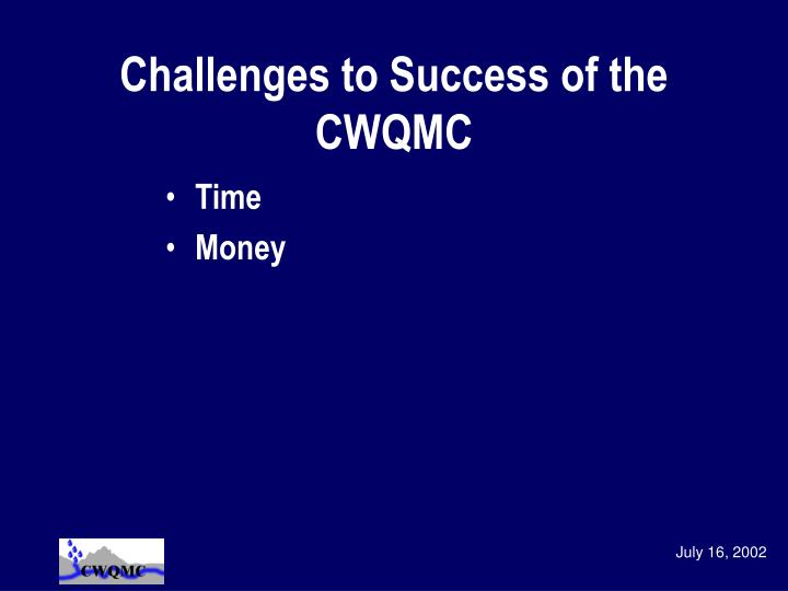Challenges to Success of the CWQMC