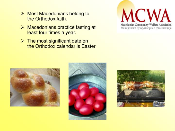 Most Macedonians belong to the Orthodox faith.