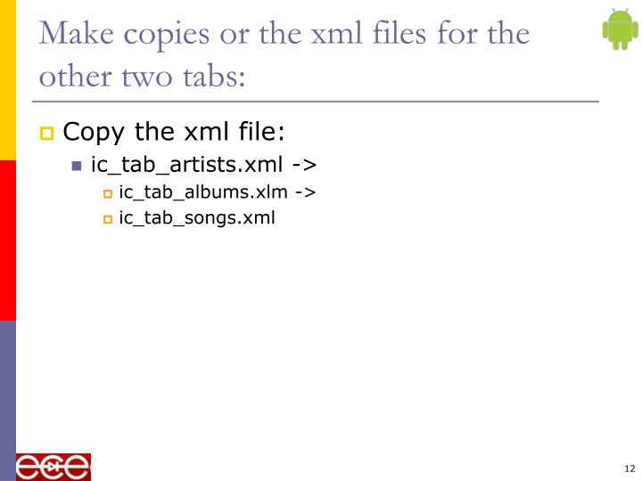 Make copies or the xml files for the other two tabs: