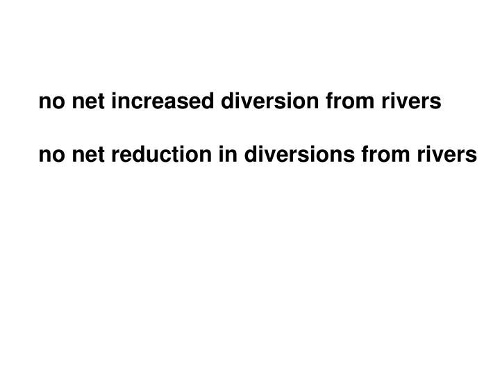 no net increased diversion from rivers