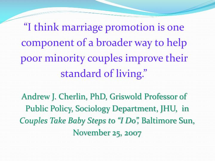 """I think marriage promotion is one component of a broader way to help poor minority couples improve their standard of living."""