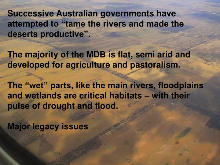 "Successive Australian governments have attempted to ""tame the rivers and made the deserts productive""."