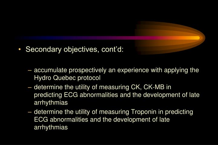 Secondary objectives, cont'd: