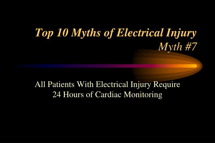 Top 10 Myths of Electrical Injury