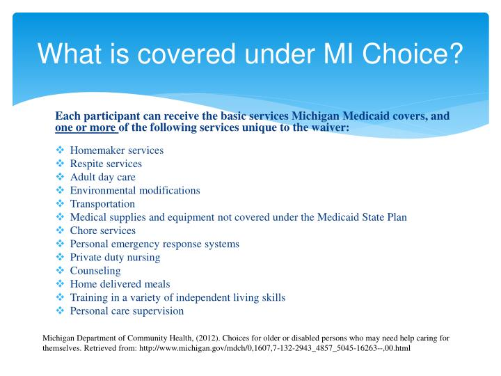 What is covered under MI Choice?