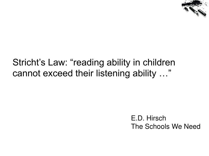 "Stricht's Law: ""reading ability in children cannot exceed their listening ability …"