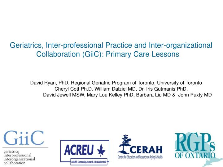 Geriatrics, Inter-professional Practice and Inter-organizational      	   Collaboration (GiiC): Primary Care Lessons