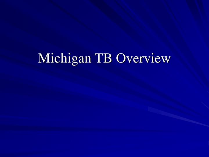 Michigan tb overview