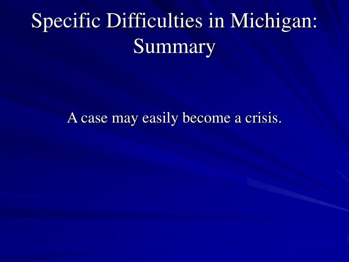 Specific Difficulties in Michigan: