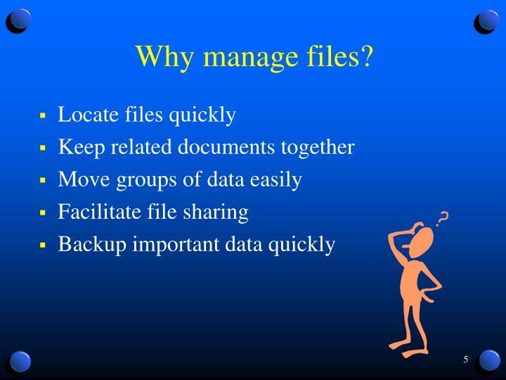 Why manage files?