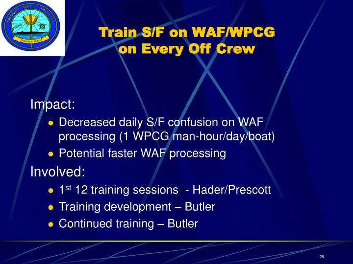 Train S/F on WAF/WPCG