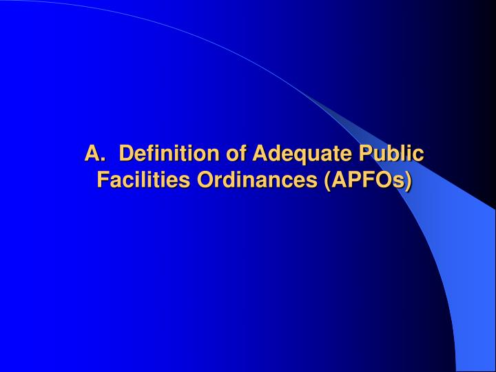 A.  Definition of Adequate Public Facilities Ordinances (APFOs)